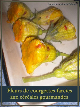 fleurs de courgettes farcies aux c r ales gourmandes cuisine. Black Bedroom Furniture Sets. Home Design Ideas