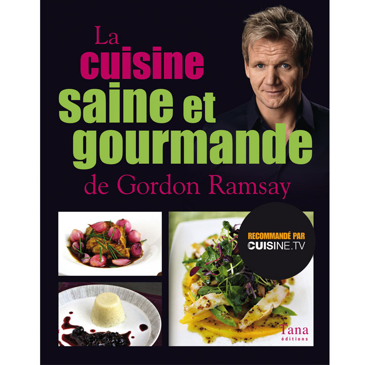 la cuisine saine et gourmande de gordon ramsay cuisine. Black Bedroom Furniture Sets. Home Design Ideas